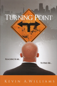 Turning Point: Reaching in Me... to Find Me...  -              By: Kevin A. Williams