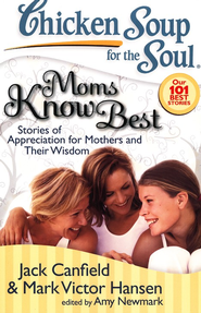 Mom Knows Best-Stories of Appreciation for Mothers and Their Wisdom  -     By: Jack Canfield, Mark Victor Hansen, Amy Newmark
