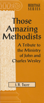 Those Amazing Methodists  -              By: A.W. Tozer