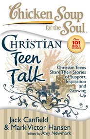 Christian Teen Talk-Christian Teens Share Their Stories of Support, Inspiration, and Growing Up  -     By: Jack Canfield, Mark Victor Hansen, Amy Newmark