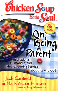 On Being A Parent-Inspirational, Humorous, and Heartwarming Stories About Parenthood  -     By: Jack Canfield, Mark Victor Hansen, Amy Newmark
