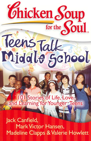 Teens Talk Middle School-101 Stories of Life, Love, and Learning For Younger Teens  -     By: Jack Canfield, Mark Victor Hansen, Madeline Clapps