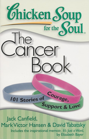 The Cancer Book 101 Stories of Courage, Support, and Love  -     By: Jack Canfield, Mark Victor Hansen, David Tabatsky