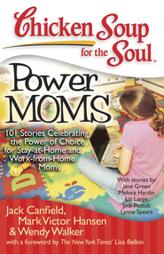 Power Moms 101 Stories Celebrating The Power of Choice for Staying at Home and Work from Home Moms  -              By: Jack Canfield, Mark Victor Hansen, Wendy Walker