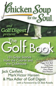 The Golf Book-101 Great Stories From The Course and The Clubhouse  -     By: Jack Canfield, Mark Victor Hansen, Max Adler