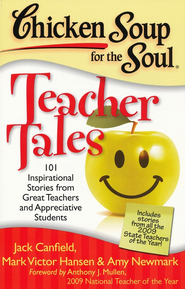 Chicken Soup for the Soul: Teacher Tales: 101 Inspirational Stories from Great Teachers and Appreciative Students  -     By: Jack Canfield, Mark Victor Hansen, Amy Newmark
