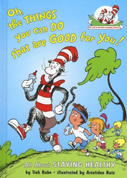 The Cat in the Hat's Learning Library: Oh, the Things You Can Do  That Are Good For You! All About Staying Healthy  -     By: Tish Rabe
