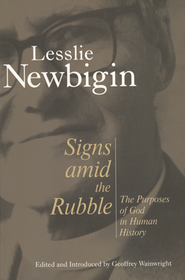 Signs amid the Rubble: The Purposes of God in Human History  -              By: Lesslie Newbigin