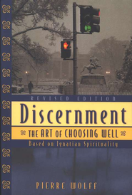 Discernment: The Art of Choosing Well, Revised   -     By: Pierre Wolff