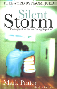 Silent Storm: Finding Spiritual Shelter During Hepatitis C  -              By: Mark Prater, C.L. Carden