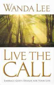 Live the Call: Embrace God's Design for Your Life   -     By: Wanda Lee