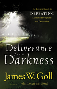 Deliverance from Darkness: The Essential Guide to Defeating Demonic Strongholds and Oppression - eBook  -     By: James W. Goll