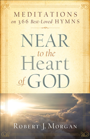 Near to the Heart of God: Meditations on 366 Best-Loved Hymns - eBook  -     By: Robert J. Morgan
