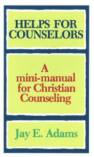 Helps for Counselors: A mini-manual for Christian Counseling   -     By: Jay E. Adams