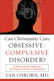 Can Christianity Cure Obsessive-Compulsive Disorder? - eBook  -     By: Ian Osborn