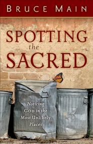 Spotting the Sacred: Noticing God in the Most Unlikely Places - eBook  -     By: Bruce Main