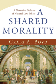 Shared Morality, A: A Narrative Defense of Natural Law Ethics - eBook  -     By: Craig Boyd