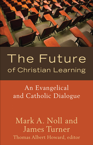 Future of Christian Learning, The: An Evangelical and Catholic Dialogue - eBook  -     By: Mark A. Noll, James Turner, Thomas Albert Howard
