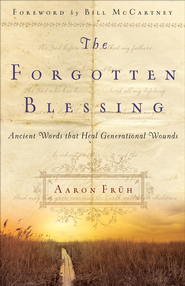 Forgotten Blessing, The: Ancient Words That Heal Generational Wounds - eBook  -     By: Aaron Fruh