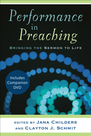 Performance in Preaching: Bringing the Sermon to Life - eBook  -     By: Clayton J. Schmit, Jana Childers