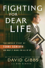Fighting for Dear Life: The Untold Story of Terri Schiavo and What It Means for All of Us - eBook  -     By: David Gibbs, Bob DeMoss