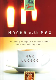 Mocha with Max: Friendly Thoughts & Simple Truths from the  Writings of Max Lucado  -              By: Max Lucado