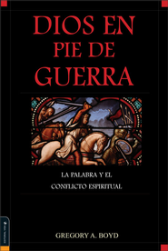Dios en pie de guerra: The Bible and spiritual conflict - eBook  -     By: Gregory A. Boyd
