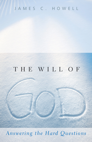The Will of God: Answering the Hard Questions - eBook  -     By: James C. Howell