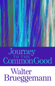 Journey to the Common Good - eBook  -     By: Walter Brueggemann