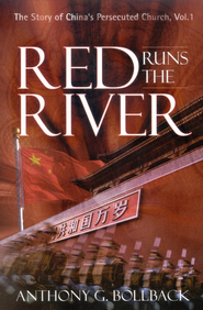 Red Runs the River: The Story of China's Persecuted Church, Vol 1  -     By: Anthony G. Bollback