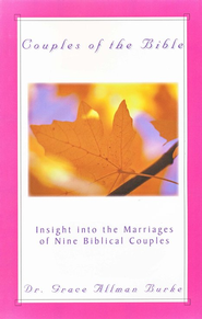 Couples of the Bible: Insight into the Marriages of Nine Biblical Couples  -     By: Dr. Grace Allman Burke