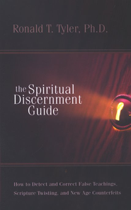The Spiritual Discernment Guide: How to Detect and Correct False Teachings, Scripture Twisting and New Age Counterfeits  -     By: Ronald T. Tyler