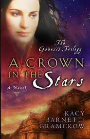 A Crown in the Stars - eBook Genesis Trilogy Series #3  -     By: Kacy Barnett-Gramckow