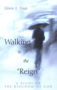 Walking in the Reign: A Study of the Kingdom of God  -     By: Edwin L. Wade