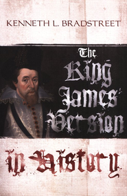 The King James Version In History  -     By: Kenneth L. Bradstreet
