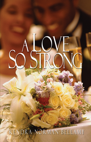 A Love So Strong - eBook  -     By: Kendra Norman-Bellamy