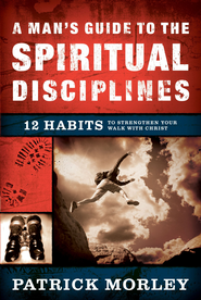 A Man's Guide to the Spiritual Disciplines: 12 Habits to Strengthen Your Walk With Christ - eBook  -     By: Patrick Morley