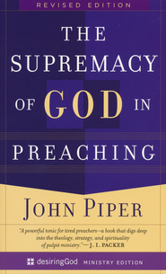 The Supremacy of God in Preaching  - Slightly Imperfect  -              By: John Piper