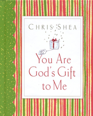 You Are God's Gift to Me  -     By: Chris Shea
