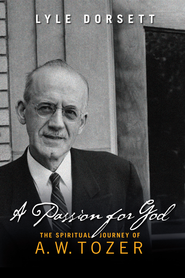 A Passion for God: The Spiritual Journey of A. W. Tozer - eBook  -     By: Lyle W. Dorsett