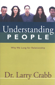 Understanding People: Why We Long for Relationship      -     By: Larry Crabb