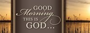 Good Morning This is God Magnet  -