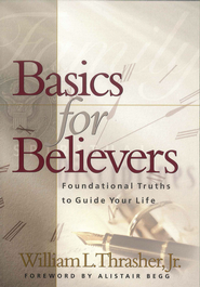 Basics for Believers: Foundational Truths to Guide Your Life - eBook  -     By: William Thrasher
