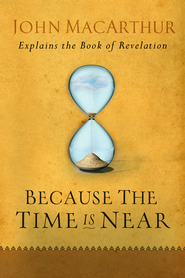 Because the Time is Near: John MacArthur Explains the Book of Revelation - eBook  -     By: John MacArthur