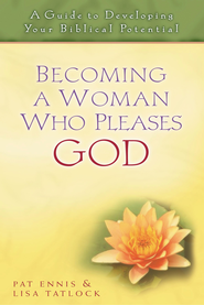 Becoming a Woman Who Pleases God: A Guide to Developing Your Biblical Potential - eBook  -     By: Pat Ennis, Lisa Tatlock