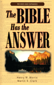 The Bible Has The Answer   -     By: Henry M. Morris, Martin E. Clark