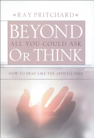 Beyond All You Could Ask or Think: How to Pray Like the Apostle Paul - eBook  -     By: Ray Pritchard