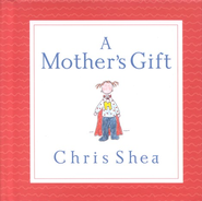 A Mother's Gift  -     By: Chris Shea