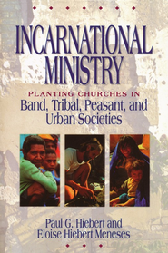 Incarnational Ministry: Planting Churches in Band, Tribal, Peasant, and Urban Societies  -     By: Paul G. Hiebert