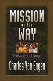 Mission on the Way: Issues in Mission Theology  -     By: Charles Van Engen